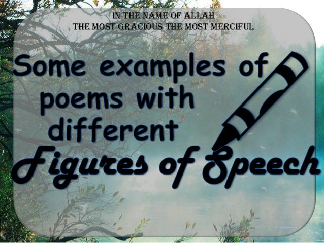 examples of figures of speech with poems Find examples of some famous poems using figurative language read excerpts from examples along with the type of figurative language used and an analysis bright hub education teaching tools teaching tools figure of speech: meiosis example.