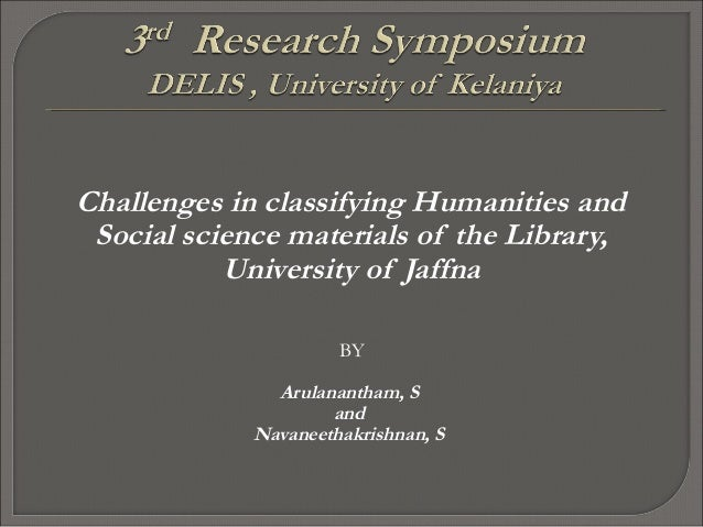 Challenges in classifying Humanities andSocial science materials of the Library,University of JaffnaBYArulanantham, SandNa...