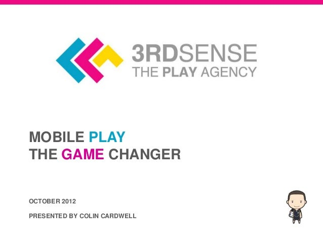 MOBILE PLAYTHE GAME CHANGEROCTOBER 2012PRESENTED BY COLIN CARDWELL