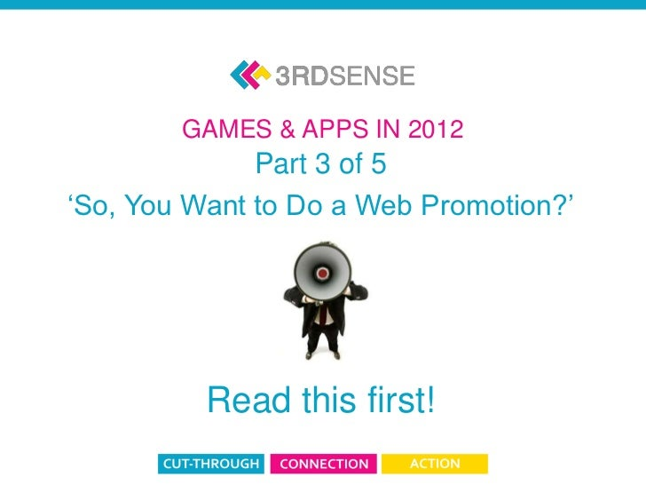 GAMES & APPS IN 2012                       Part 3 of 5         'So, You Want to Do a Web Promotion?'                      ...