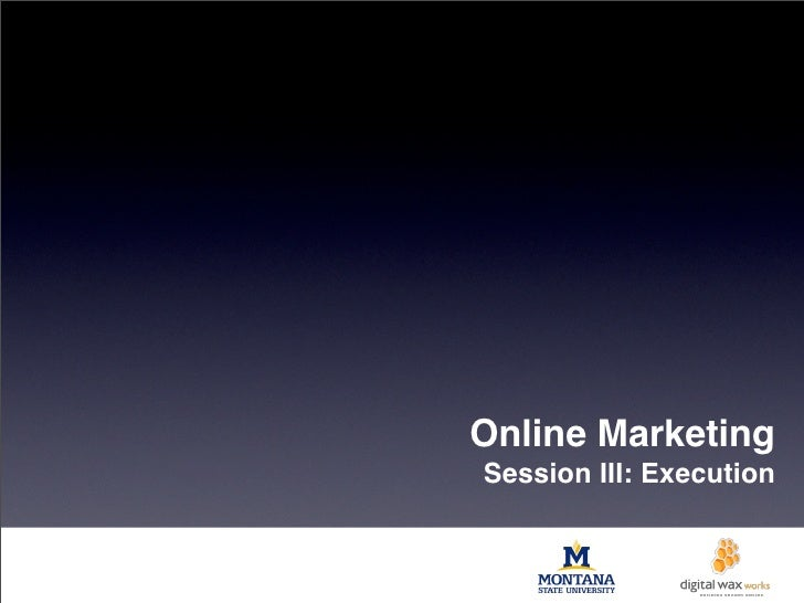 Online MarketingSession III: Execution