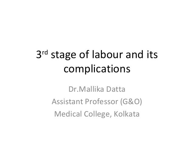 3rd stage of labour and its complications Dr.Mallika Datta Assistant Professor (G&O) Medical College, Kolkata
