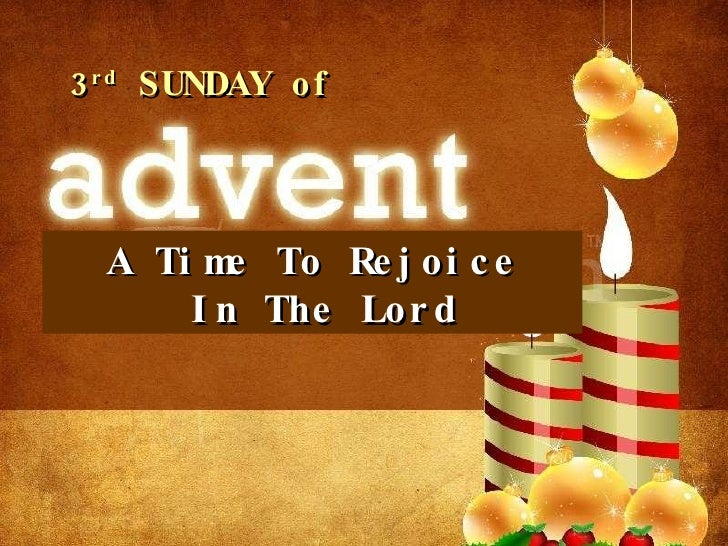 A Time To Rejoice In The Lord 3 rd  SUNDAY of
