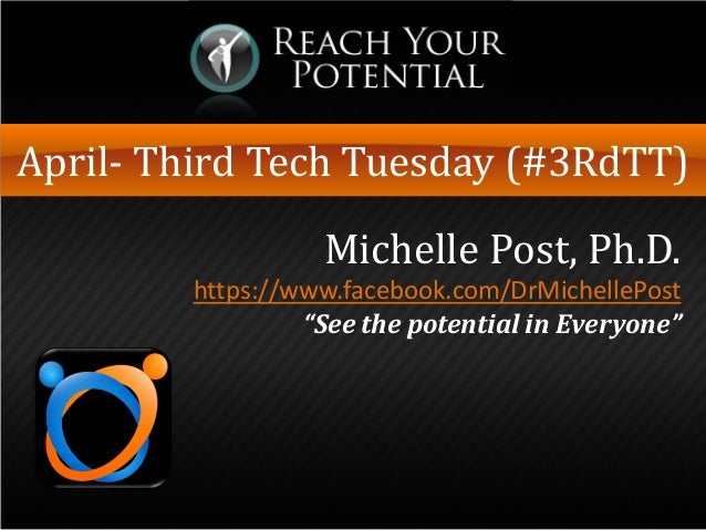 April- Third Tech Tuesday (#3RdTT)                  Michelle Post, Ph.D.        https://www.facebook.com/DrMichellePost   ...