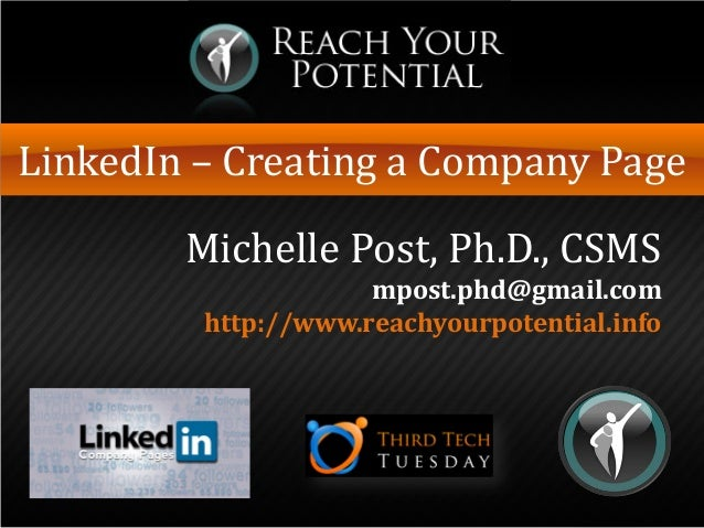 LinkedIn – Creating a Company Page Michelle Post, Ph.D., CSMS mpost.phd@gmail.com http://www.reachyourpotential.info