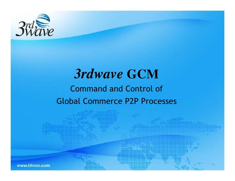 3rdwave GCM    Command and Control of Global Commerce P2P Processes