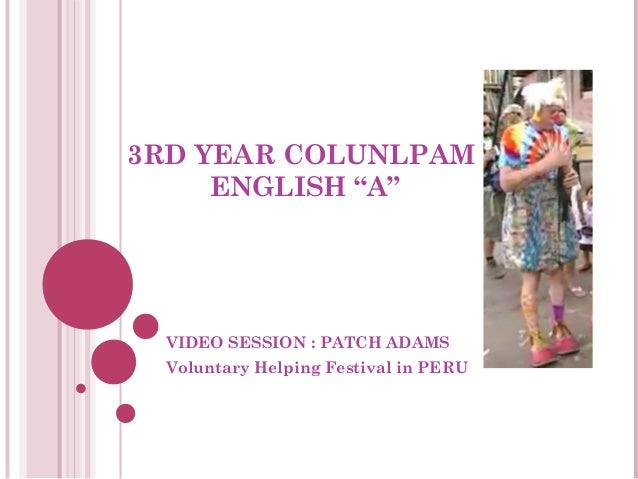 """3RD YEAR COLUNLPAM ENGLISH """"A""""  VIDEO SESSION : PATCH ADAMS Voluntary Helping Festival in PERU"""