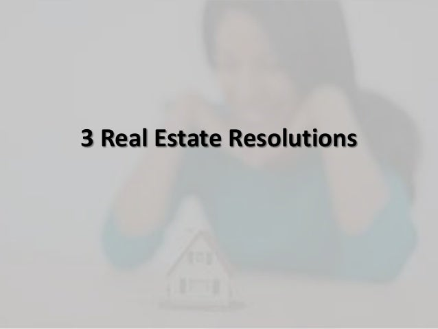 3 real estate resolutions