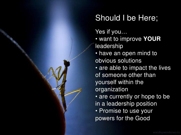 Should I be Here;<br />Yes if you…<br /><ul><li> want to improve YOUR leadership
