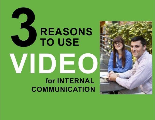 """3 Reasons to Use Video for Internal Communication"" 1 for INTERNAL 3 COMMUNICATION TO USE REASONS VIDEO"