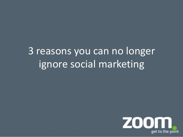 3 reasons you can no longer ignore social marketing