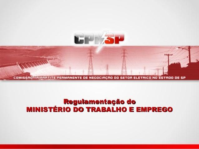 Regulamentação doRegulamentação do MINISTÉRIO DO TRABALHO E EMPREGOMINISTÉRIO DO TRABALHO E EMPREGO