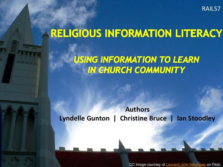 RAILS7<br />Religious information literacyusing information to learn in church community<br />Authors<br />Lyndelle Gunton...