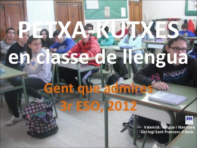 PETXA-KUTXESen classe de llengua   Gent que admires     3r ESO, 2012                  Valencià: llengua i literatura      ...