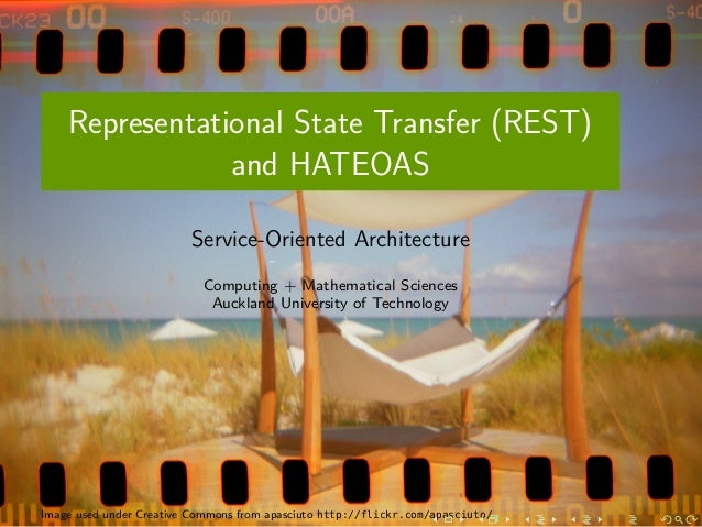Representational State Transfer (REST) and HATEOAS Service-Oriented Architecture Computing + Mathematical Sciences Aucklan...