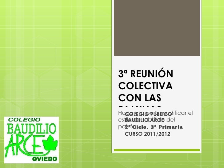 3ª REUNIÓNCOLECTIVACON LASFAMILIASmodificar elHaga clic para  COLEGIO PÚBLICOestilo de subtítulo del  BAUDILIO ARCEpatrón ...
