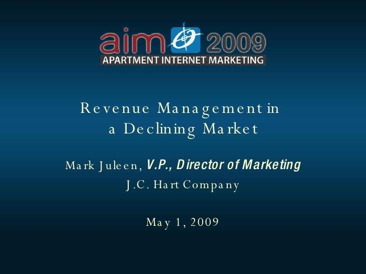 Revenue Management in  a Declining Market Mark Juleen,  V.P., Director of Marketing J.C. Hart Company May 1, 2009