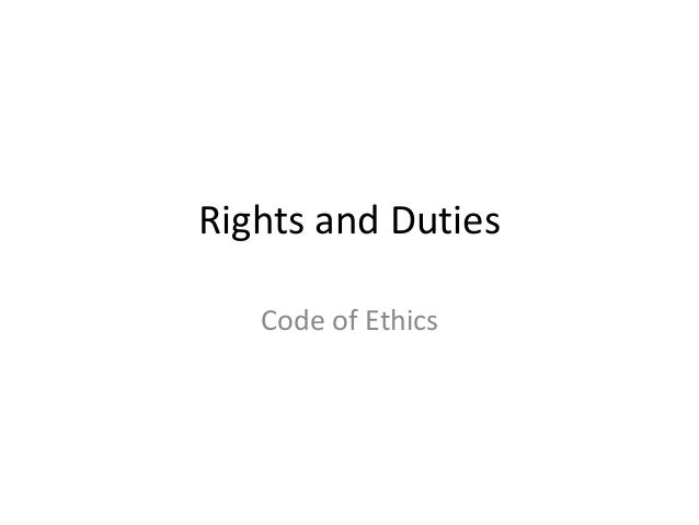 Rights and DutiesCode of Ethics