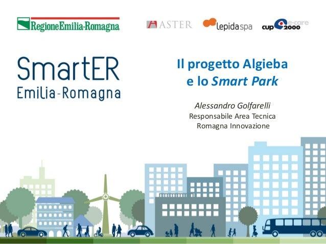 Il progetto Algieba e lo Smart Park Alessandro Golfarelli Responsabile Area Tecnica Romagna Innovazione