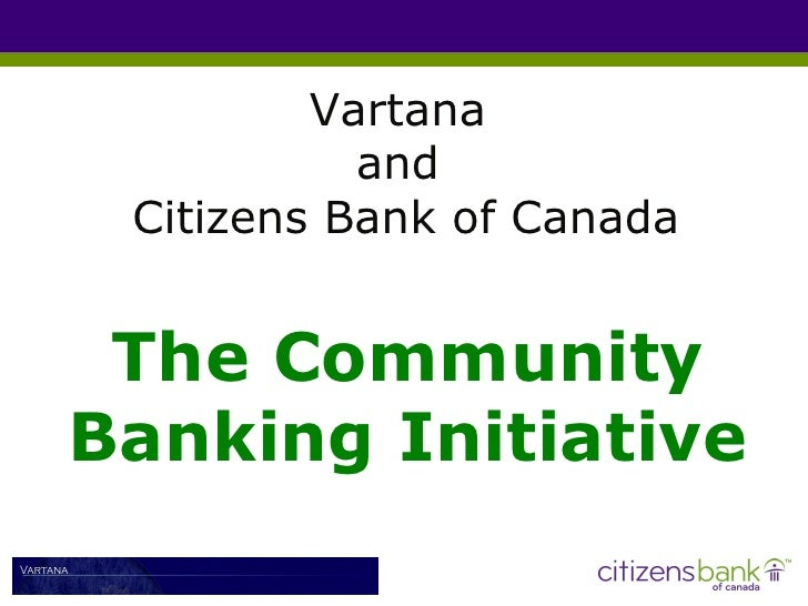 Vartana  and  Citizens Bank of Canada The Community Banking Initiative