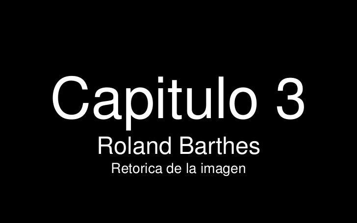 Capitulo 3 Roland Barthes  Retorica de la imagen