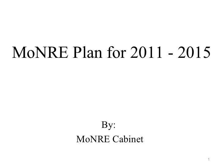 MoNRE Plan for 2011 - 2015            By:        MoNRE Cabinet                         1