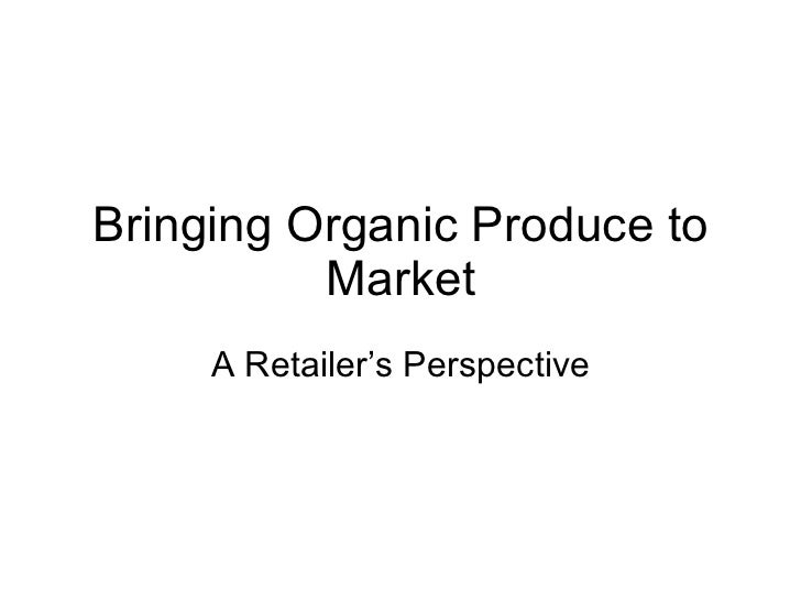 Bringing Organic Produce to Market A Retailer's Perspective