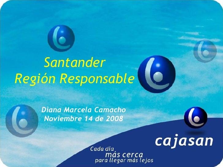 Santander Región Responsable      Diana Marcela Camacho      Noviembre 14 de 2008