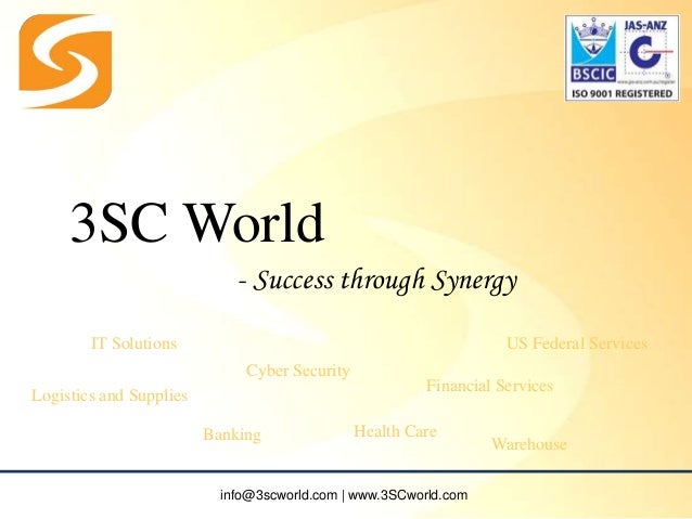 - Success through Synergy 3SC World IT Solutions Cyber Security Logistics and Supplies Banking Health Care Financial Servi...