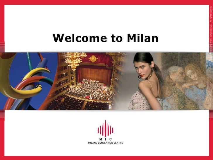 Welcome to Milan Copyright © Fiera Milano Congressi SpA | All rights reserved