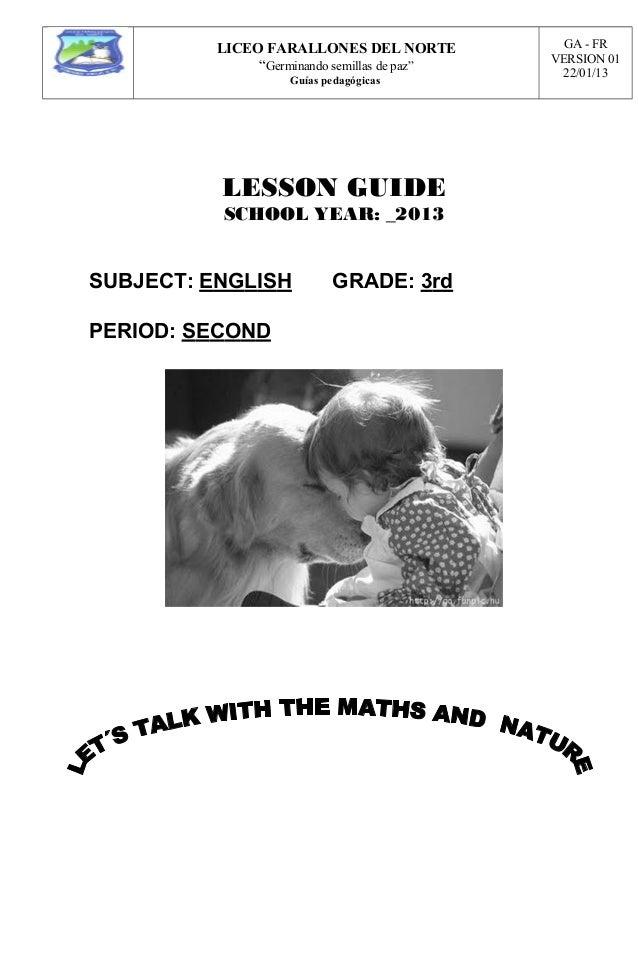 """LICEO FARALLONES DEL NORTE """"Germinando semillas de paz"""" Guías pedagógicas GA - FR VERSION 01 22/01/13 LESSON GUIDE SCHOOL ..."""