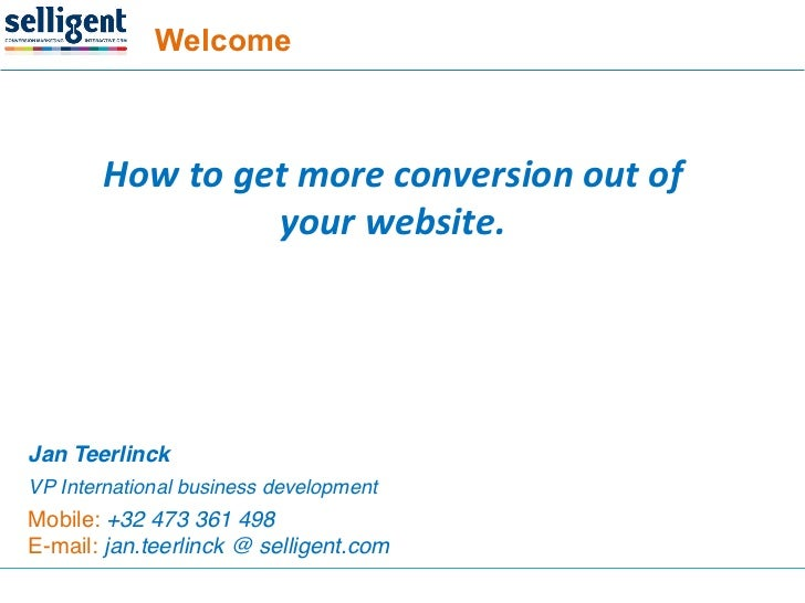 Welcome        How$to$get$more$conversion$out$of$                 your$website.$Jan Teerlinck!VP International business de...