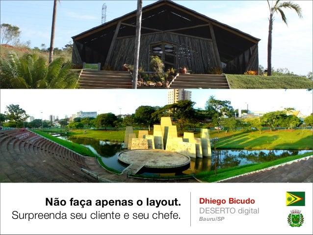 Não faça apenas o layout. Surpreenda seu cliente e seu chefe.  Dhiego Bicudo DESERTO digital Bauru/SP