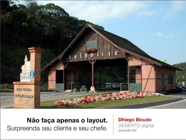 Não faça apenas o layout. Surpreenda seu cliente e seu chefe.  Dhiego Bicudo DESERTO digital Joinville/SC