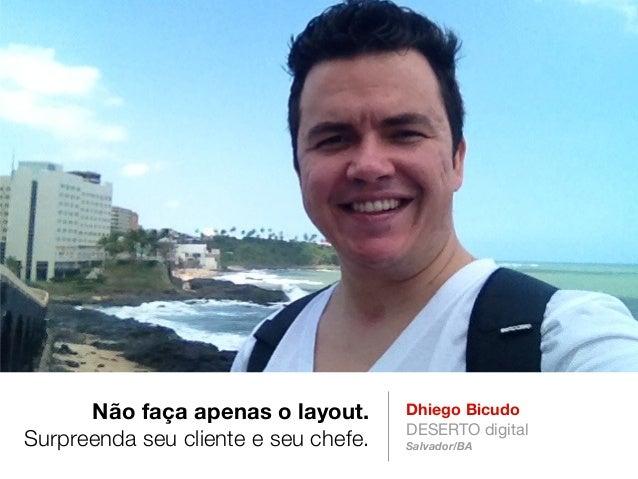 Não faça apenas o layout. Surpreenda seu cliente e seu chefe.  Dhiego Bicudo DESERTO digital Salvador/BA