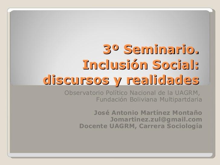 3º Seminario.  Inclusión Social:  discursos y realidades  Observatorio Político Nacional de la UAGRM,  Fundación Boliviana...