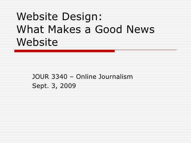 Website Design: What Makes a Good News Website JOUR 3340 – Online Journalism Sept. 3, 2009