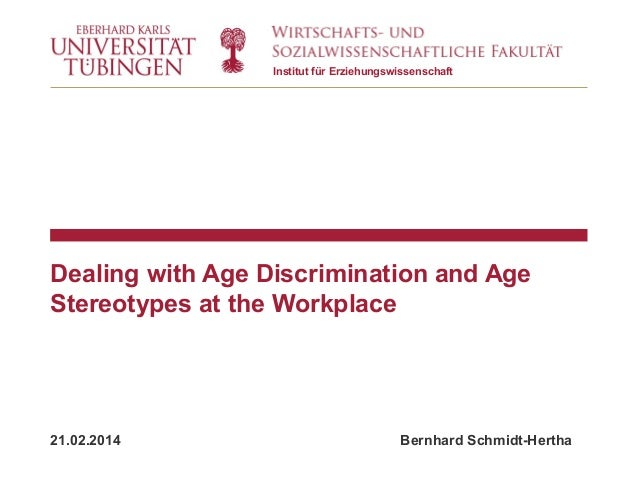 Institut für Erziehungswissenschaft  Dealing with Age Discrimination and Age Stereotypes at the Workplace  21.02.2014  Ber...