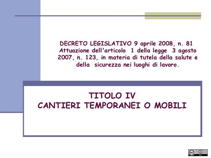 TITOLO IV  CANTIERI TEMPORANEI O MOBILI  DECRETO LEGISLATIVO 9 aprile 2008, n. 81  Attuazione dell'articolo  1 della legge...