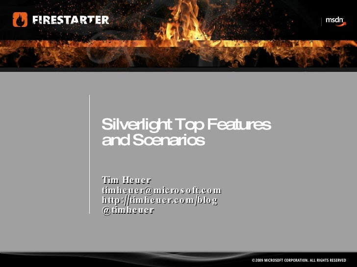 Silverlight Top Features and Scenarios Tim Heuer [email_address] http://timheuer.com/blog @timheuer