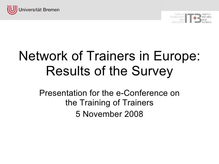 Network of Trainers in Europe: Results of the Survey Presentation for the e-Conference on the Training of Trainers 5 Novem...