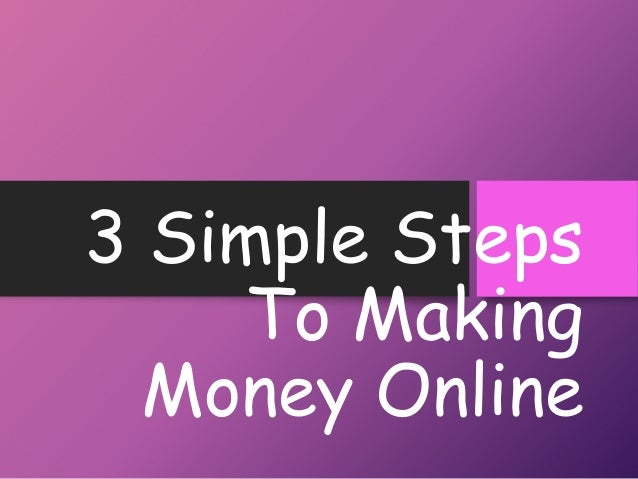 3 Simple Steps To Making Money Online