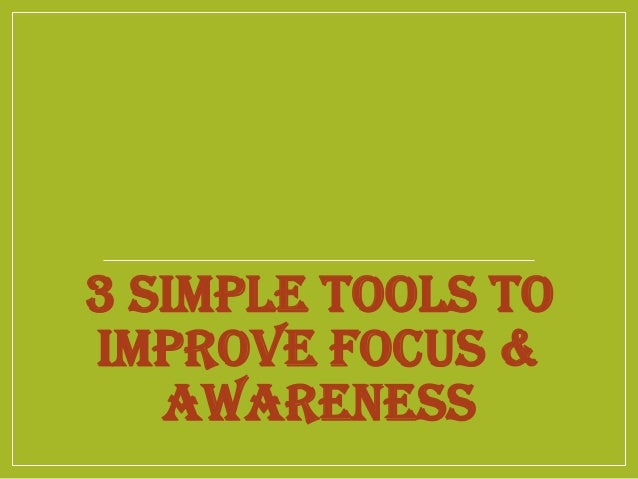 3 Simple Tools To Increase Focus & Awareness
