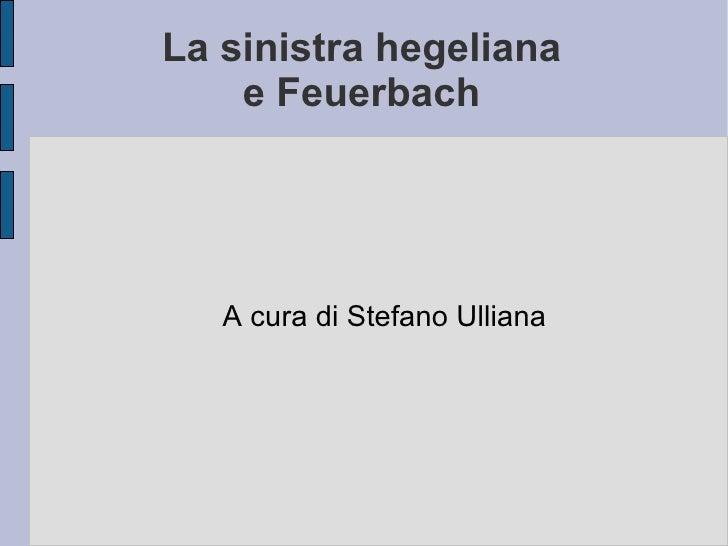 La sinistra hegeliana e Feuerbach A cura di Stefano Ulliana