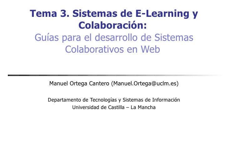 Tema 3. Sistemas de E-Learning y Colaboración:   Guías para el desarrollo de Sistemas Colaborativos en Web   Manuel Ortega...
