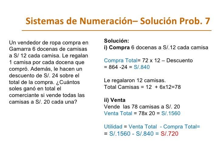 Sistemas de Numeración– Solución Prob. 7 Un vendedor de ropa compra en Gamarra 6 docenas de camisas a S/ 12 cada camisa. L...