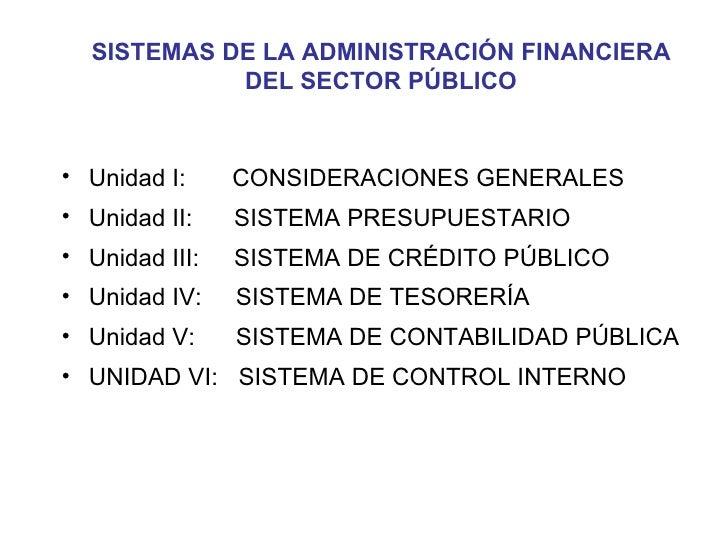 SISTEMAS DE LA ADMINISTRACIÓN FINANCIERA            DEL SECTOR PÚBLICO• Unidad I:     CONSIDERACIONES GENERALES• Unidad II...