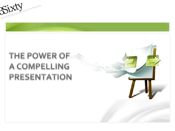 THE POWER OFA COMPELLINGPRESENTATION<br />