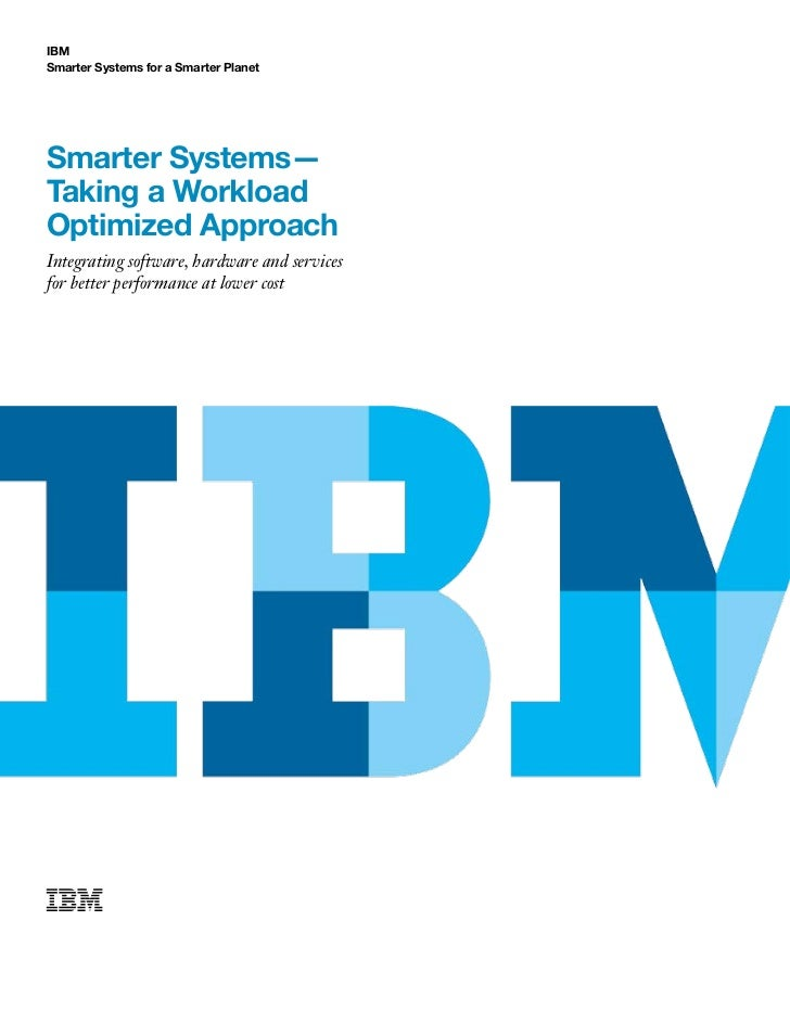 IBMSmarter Systems for a Smarter PlanetSmarter Systems—Taking a WorkloadOptimized ApproachIntegrating software, hardware a...