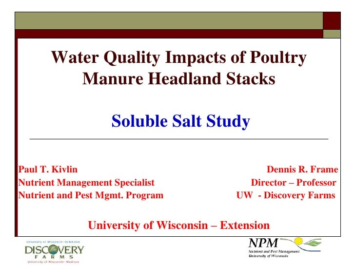 Water Quality Impacts of Poultry Manure Headland Stacks Soluble Salt Study<br />Paul T. Kivlin						Dennis R. Frame<br />N...